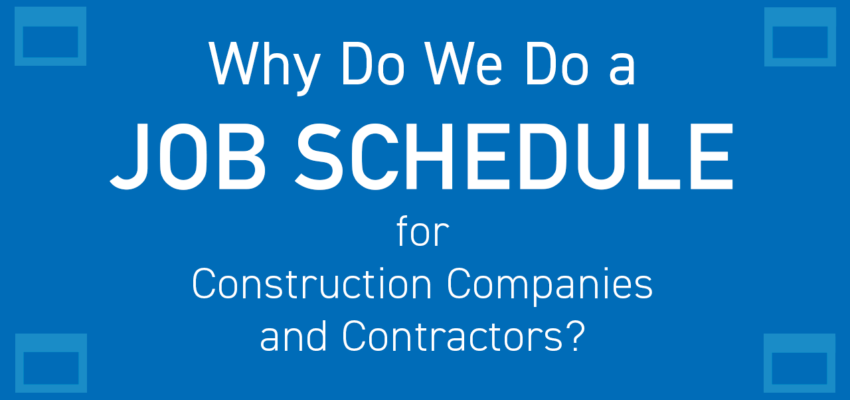 Why Do We Do a Job Schedule for Construction Companies and Contractors?