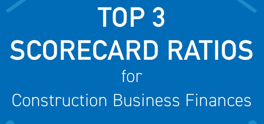 Top 3 Scorecard Ratios for Construction Business Finances