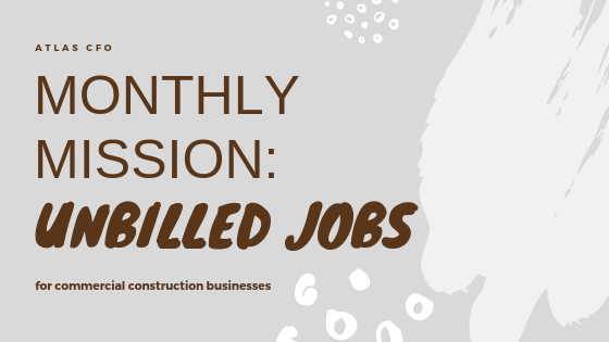 Monthly Mission:  Seek and Find Your Unbilled Jobs or Incomplete Billings