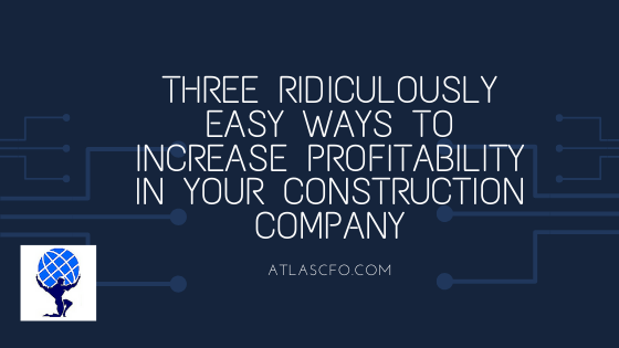 Three Ridiculously Easy Ways to Increase Profitability in Construction Companies