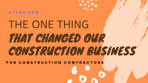 The one thing that changed our construction business
